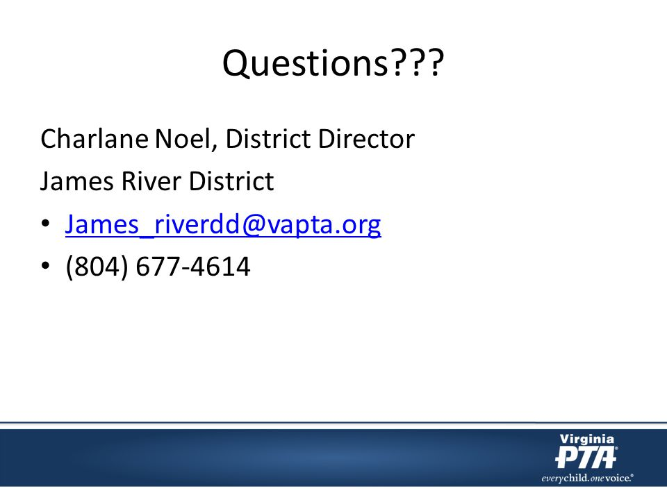 Questions??? Charlane Noel, District Director James River District James_riverdd@vapta.org (804) 677-4614