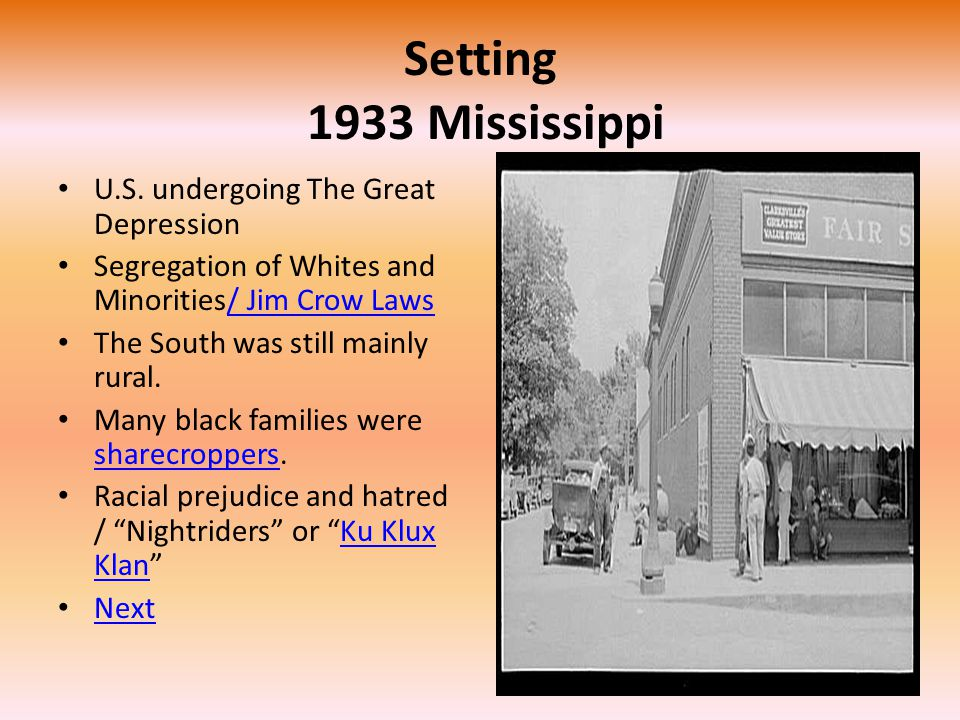 Setting 1933 Mississippi U.S. undergoing The Great Depression Segregation of Whites and Minorities/ Jim Crow Laws/ Jim Crow Laws The South was still m