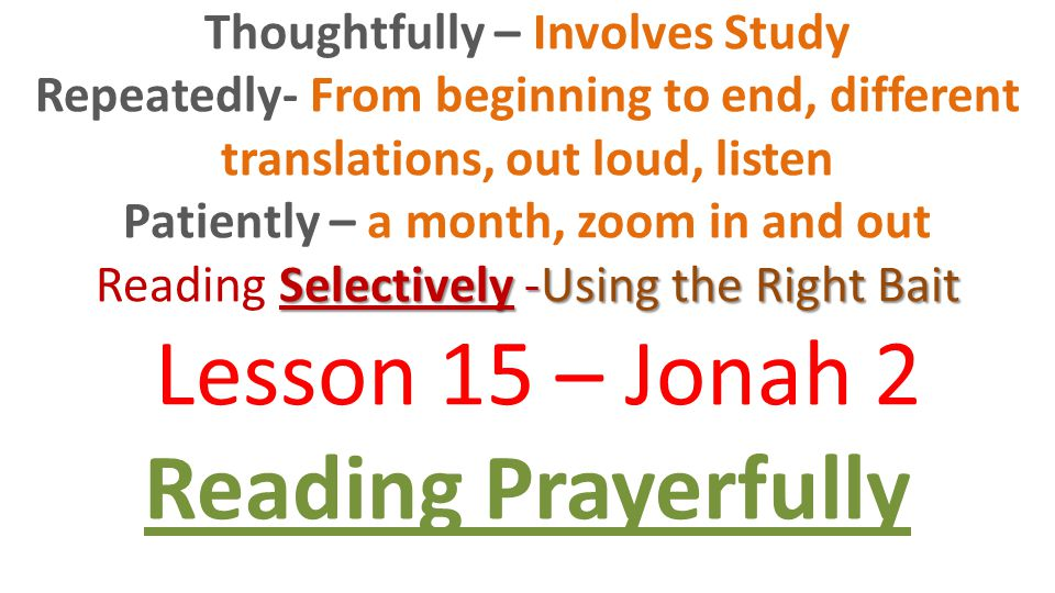 Selectively -Using the Right Bait Thoughtfully – Involves Study Repeatedly- From beginning to end, different translations, out loud, listen Patiently