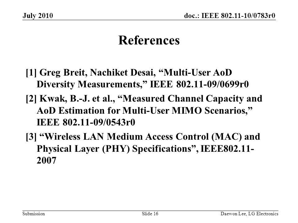 doc.: IEEE 802.11-10/0783r0 Submission References [1] Greg Breit, Nachiket Desai, Multi-User AoD Diversity Measurements, IEEE 802.11-09/0699r0 [2] Kwak, B.-J.