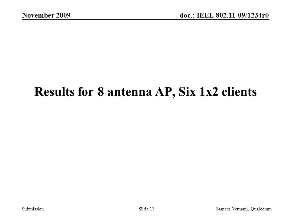 doc.: IEEE 802.11-09/1234r0 Submission November 2009 Sameer Vermani, QualcommSlide 13 Results for 8 antenna AP, Six 1x2 clients