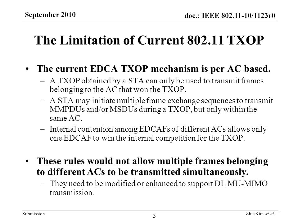 doc.: IEEE 802.11-10/1123r0 Submission September 2010 Zhu/Kim et al 3 The Limitation of Current 802.11 TXOP The current EDCA TXOP mechanism is per AC based.