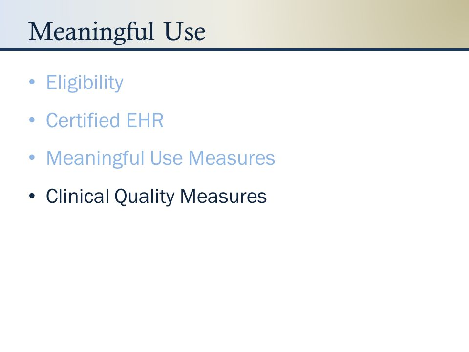 Clinical Quality Measures: EPs Core/Alternate Core Set (6) – Hypertension – Tobacco Use Assessment/Cessation Intervention – Adult Weight Screening/Follow-up – Weight Assessment/Counseling for Children – Adult Influenza Immunization – Childhood Immunization Additional Measures (38) – Breast Cancer Screening; Cervical Cancer Screening; Colorectal Cancer Screening