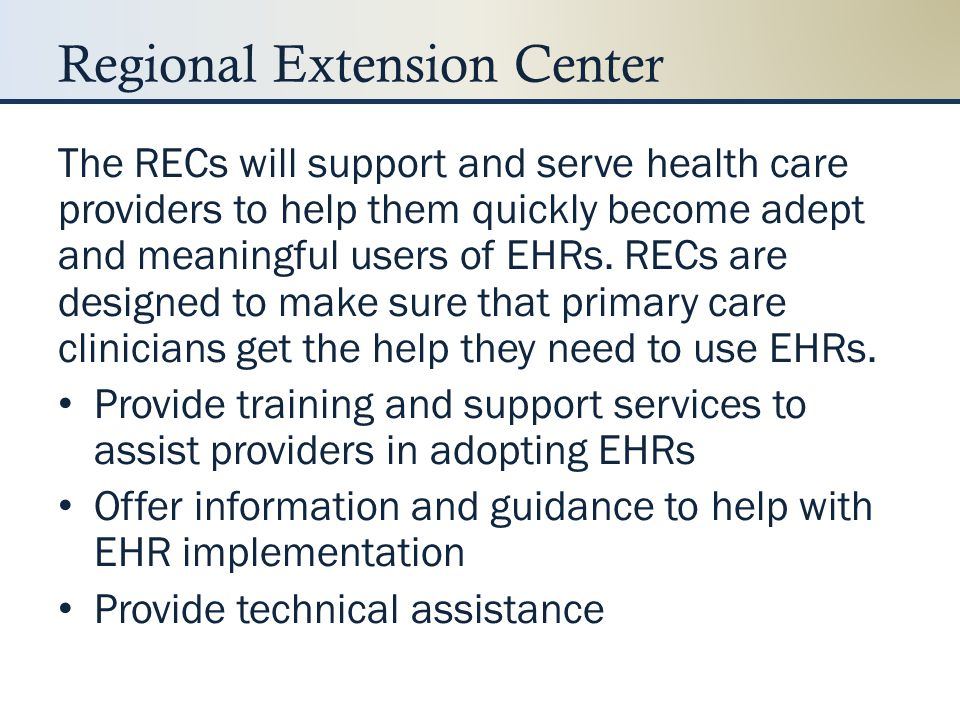 Regional Extension Center The RECs will support and serve health care providers to help them quickly become adept and meaningful users of EHRs. RECs a