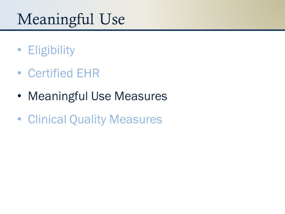 Meaningful Use Measures Yes/No Measures – Implement drug-drug and drug-allergy checks – Generate at least one report listing patients with a specific condition Measures with Targets – Record smoking status for more than 50% of patients – Provide patient-specific education resources for more than 10% of patients