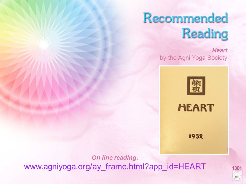 Recommended Reading Heart by the Agni Yoga Society On line reading: www.agniyoga.org/ay_frame.html app_id=HEART