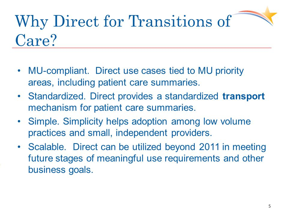 Why Direct for Transitions of Care? MU-compliant. Direct use cases tied to MU priority areas, including patient care summaries. Standardized. Direct p