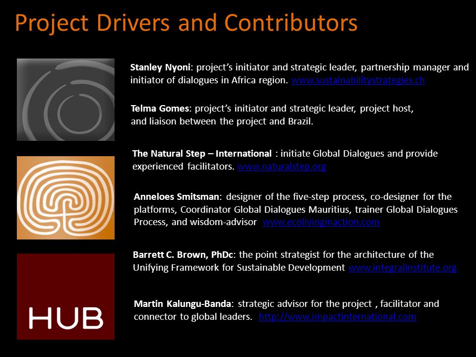 Project Drivers and Contributors The Natural Step – International : initiate Global Dialogues and provide experienced facilitators.