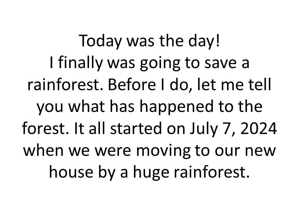 Today was the day.I finally was going to save a rainforest.