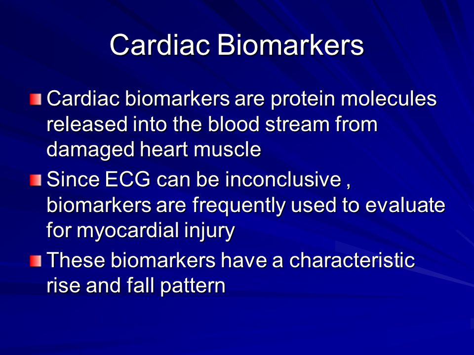 Cardiac Biomarkers Cardiac biomarkers are protein molecules released into the blood stream from damaged heart muscle Since ECG can be inconclusive, bi