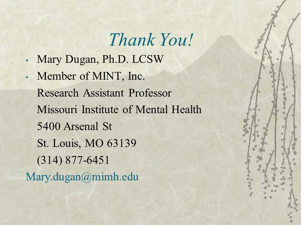 Thank You.Mary Dugan, Ph.D. LCSW Member of MINT, Inc.