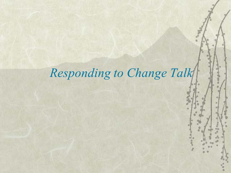 Responding to Change Talk