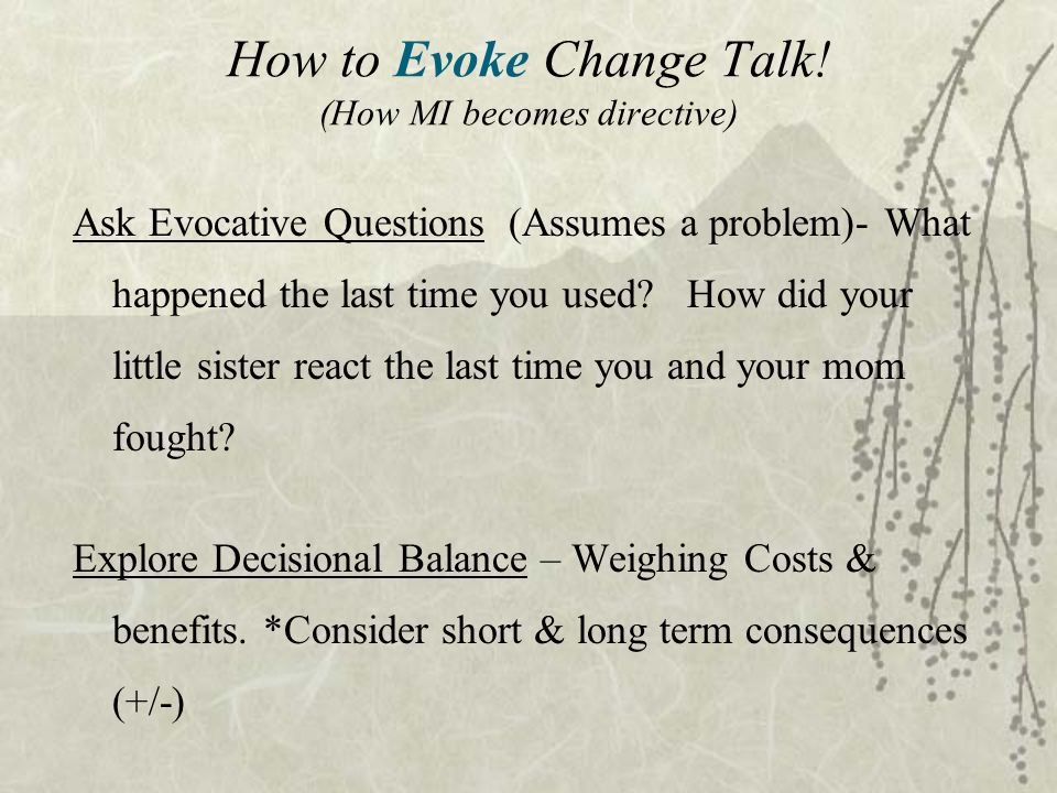 Ask Evocative Questions (Assumes a problem)- What happened the last time you used.