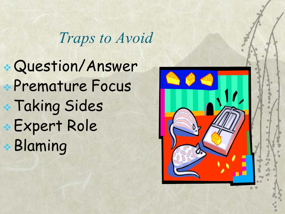 Traps to Avoid  Question/Answer  Premature Focus  Taking Sides  Expert Role  Blaming