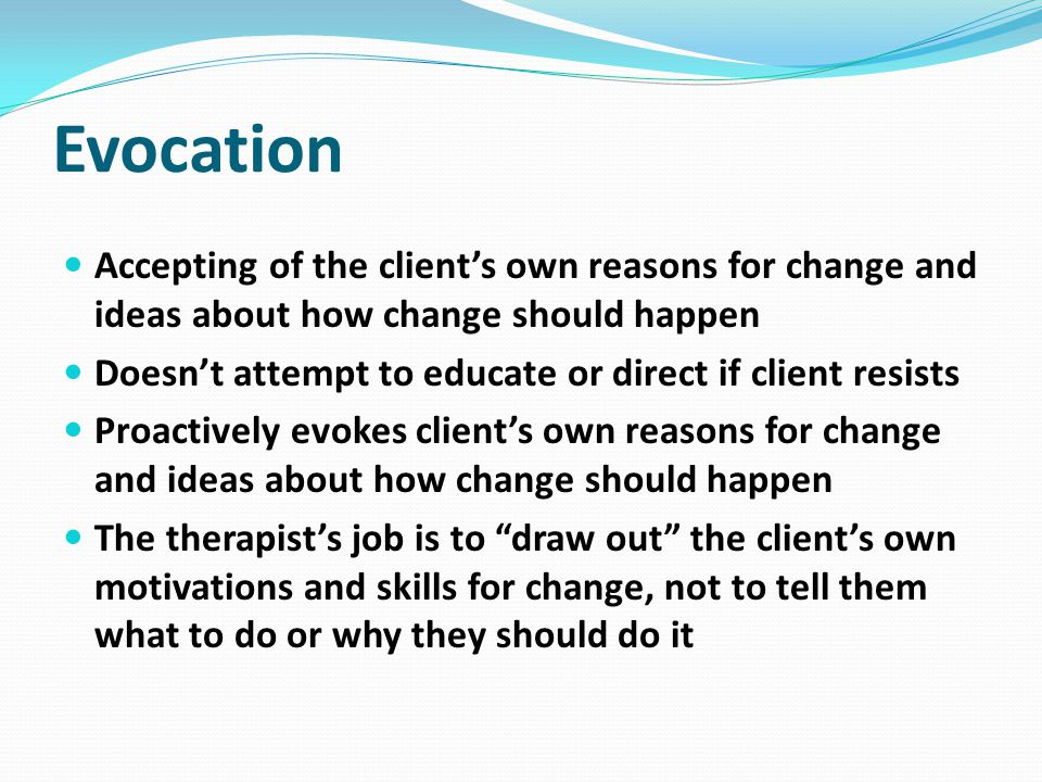 Autonomy Accepting and supportive of client autonomy The true power of change rests within the client Ultimately it is up to the client to change Clients are encouraged to take the lead on developing a menu of options as to how to achieve the desired change