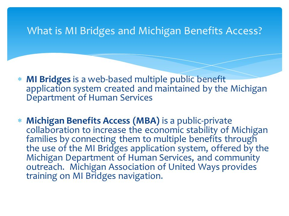 *A MI Bridges Navigation Trainer will maximize the Michigan Benefits Access (MBA) impact by providing local, in-person MI Bridges Navigation Training, on behalf of the Michigan Association of United Ways.