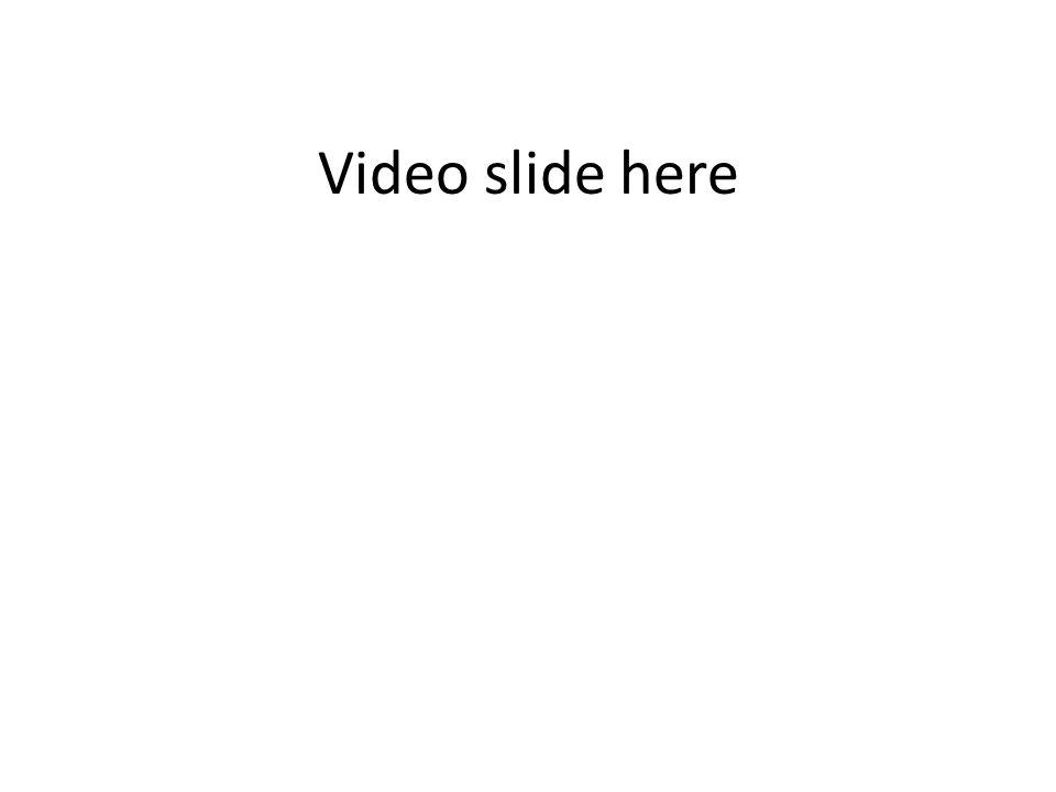 Video slide here