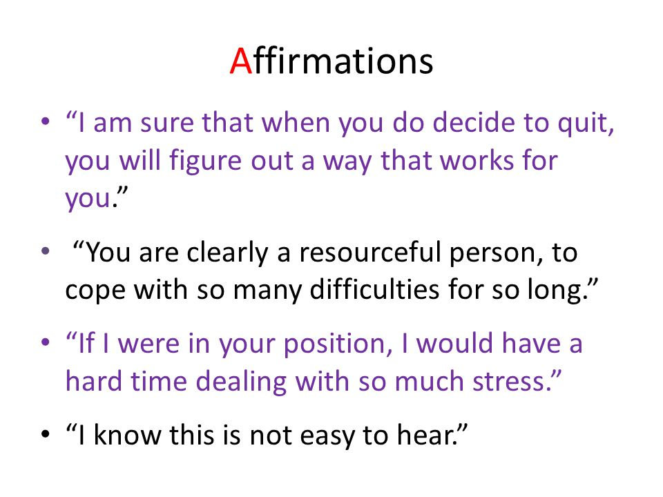 """Affirmations """"I am sure that when you do decide to quit, you will figure out a way that works for you."""" """"You are clearly a resourceful person, to cope"""