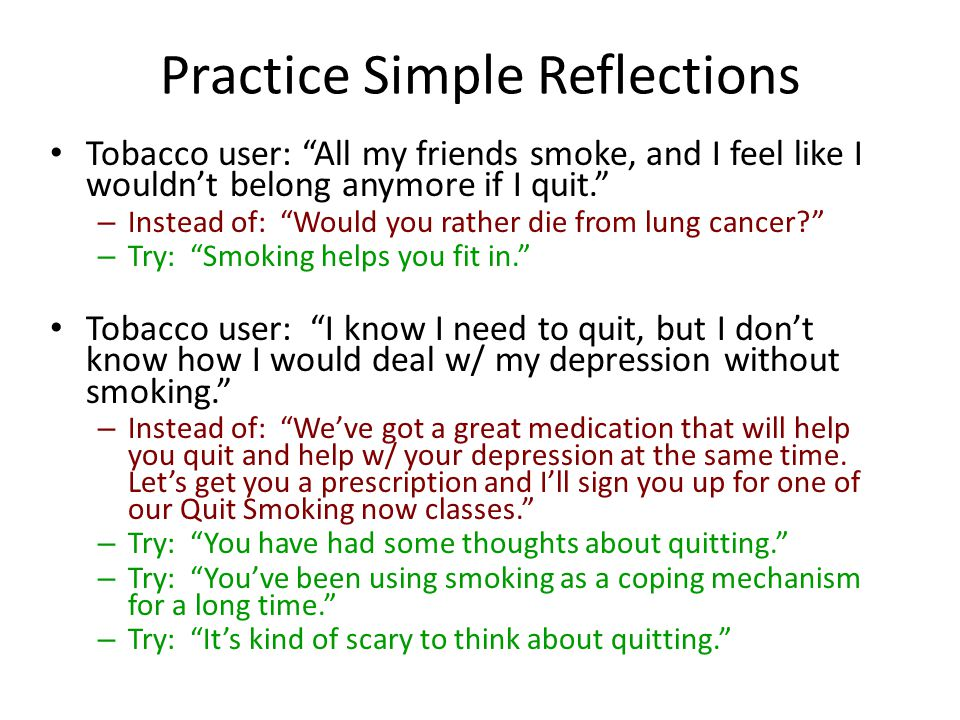 """Practice Simple Reflections Tobacco user: """"All my friends smoke, and I feel like I wouldn't belong anymore if I quit."""" – Instead of: """"Would you rather"""