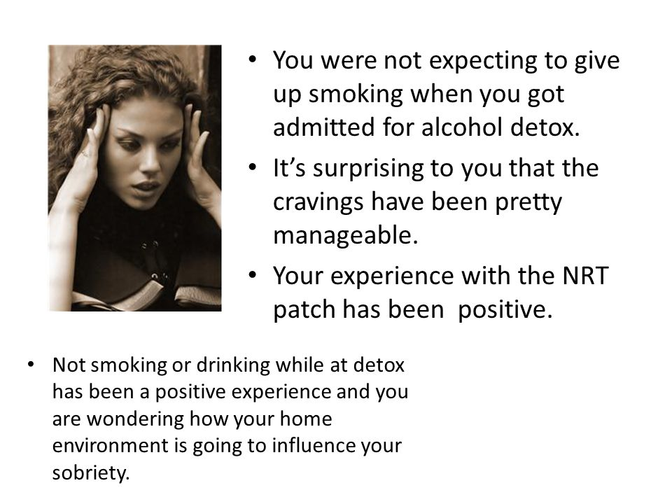 You were not expecting to give up smoking when you got admitted for alcohol detox. It's surprising to you that the cravings have been pretty manageabl