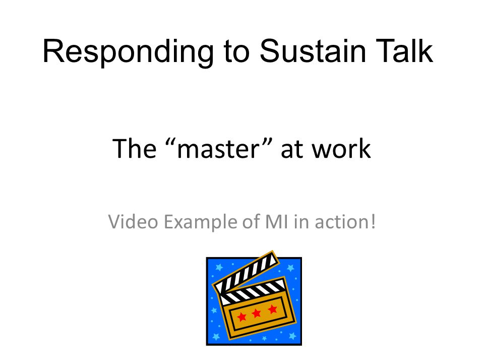 The master at work Video Example of MI in action! Responding to Sustain Talk