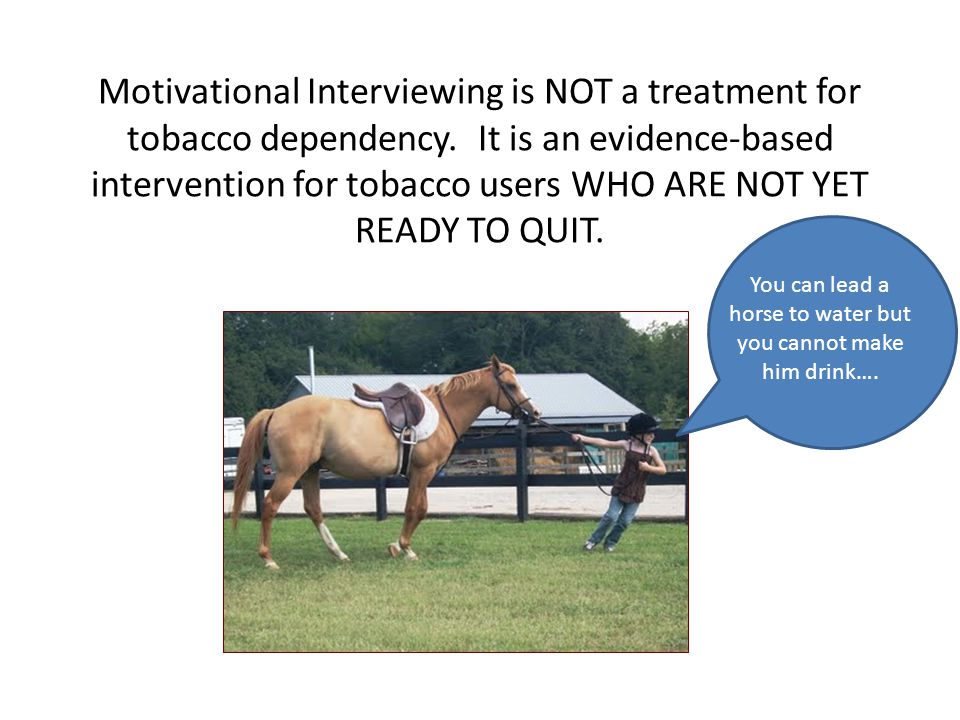 Motivational Interviewing is NOT a treatment for tobacco dependency.