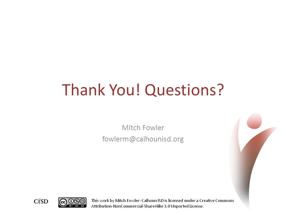 Thank You! Questions? Mitch Fowler fowlerm@calhounisd.org