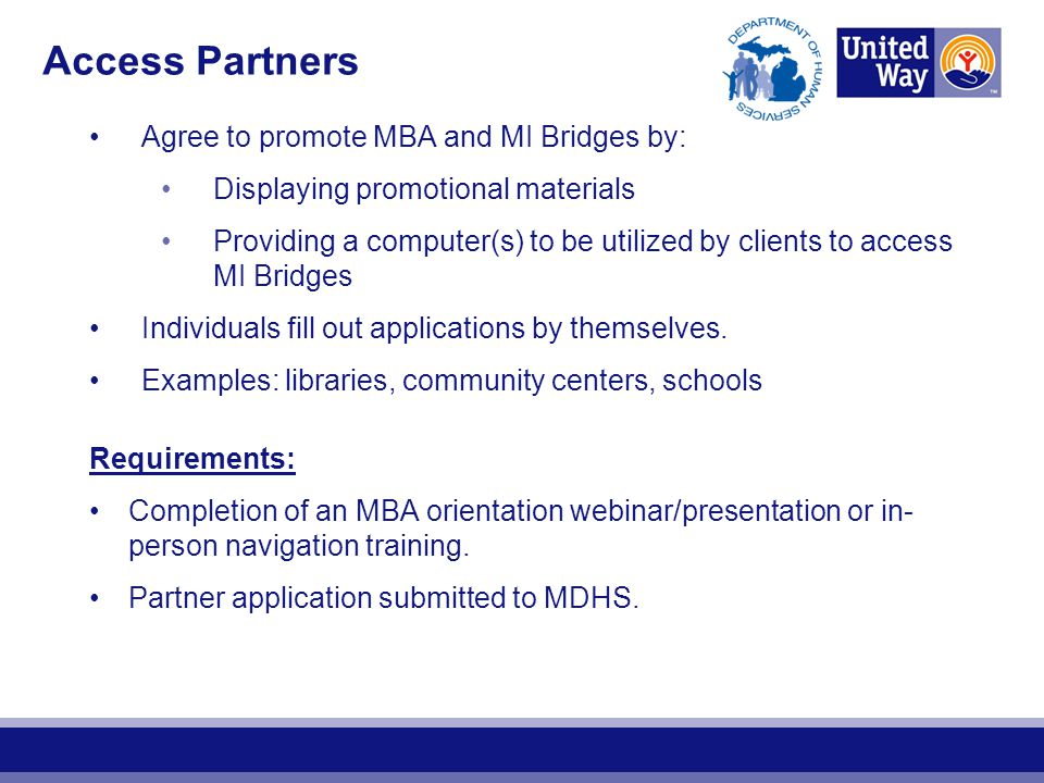 Access Partners Agree to promote MBA and MI Bridges by: Displaying promotional materials Providing a computer(s) to be utilized by clients to access M