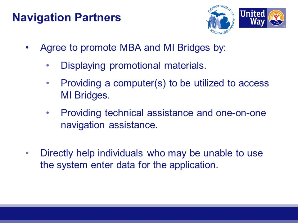 Navigation Partners Agree to promote MBA and MI Bridges by: Displaying promotional materials. Providing a computer(s) to be utilized to access MI Brid