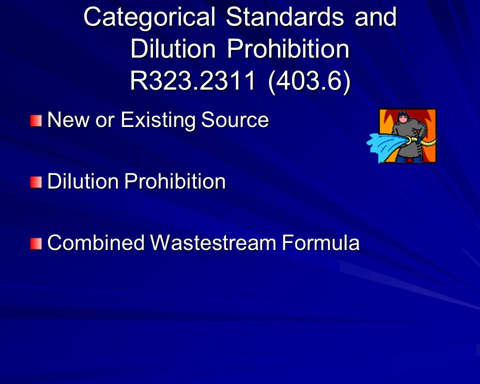 Categorical Standards and Dilution Prohibition R323.2311 (403.6) New or Existing Source Dilution Prohibition Combined Wastestream Formula