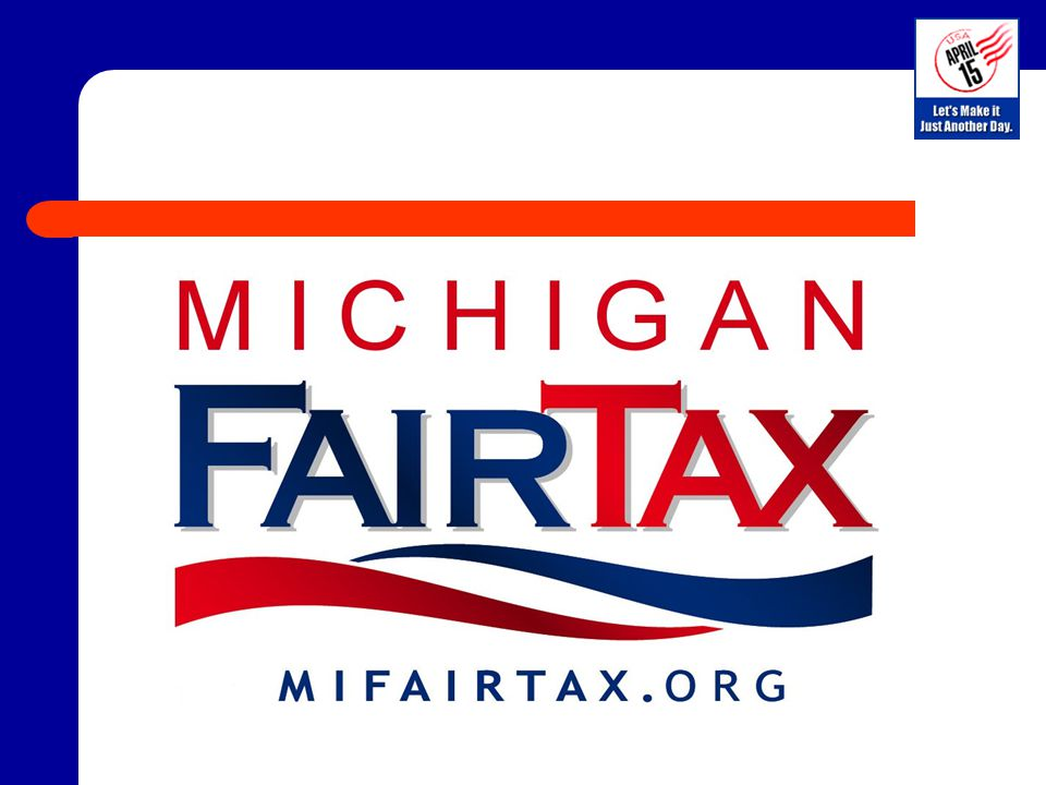 12 The MI FairTax Simple Efficient Fair Promotes Business Simulates Michigan's Economy Creates Jobs!