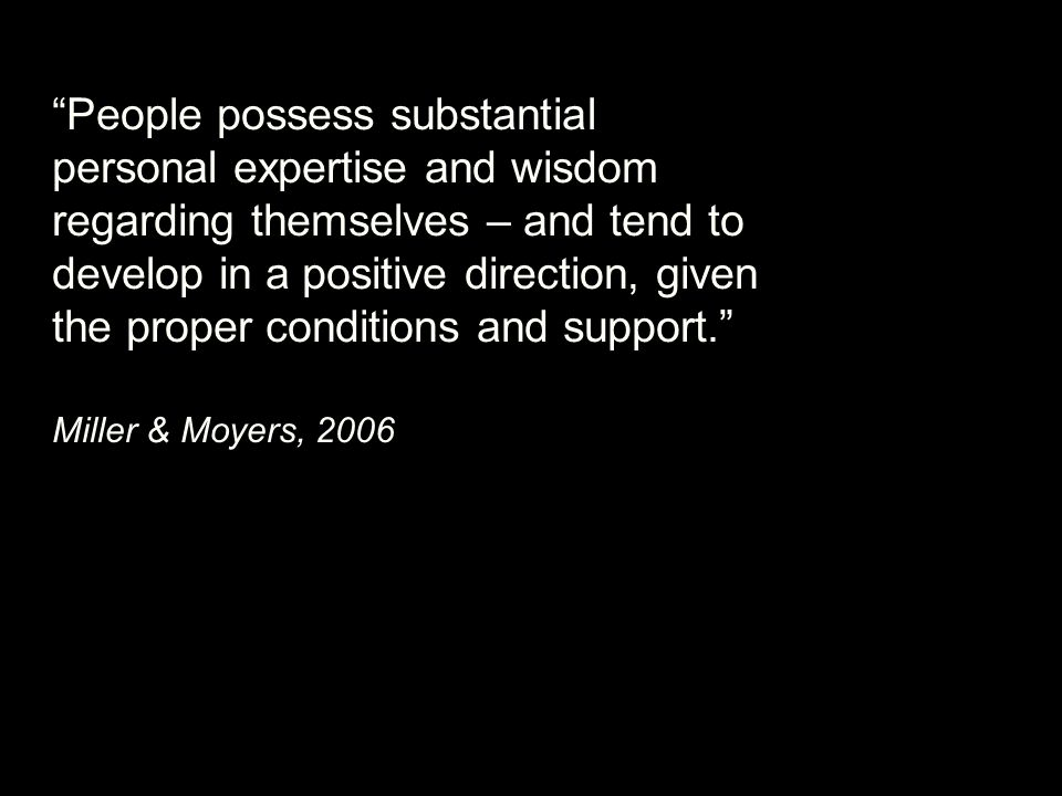 """People possess substantial personal expertise and wisdom regarding themselves – and tend to develop in a positive direction, given the proper conditi"