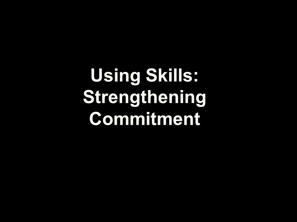 Strengthening Commitment to Change AWARENESS Recognize signs of readiness Beware of hazards ACTION Recap/summarize Ask key questions (and reflect) Give information and advice Negotiate a change plan