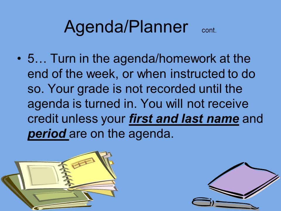 Agenda/Planner 1… Have your agenda and planner on your desk when class begins.