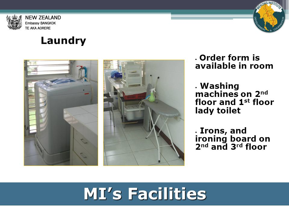 Laundry Order form is available in room Washing machines on 2 nd floor and 1 st floor lady toilet Irons, and ironing board on 2 nd and 3 rd floor MI's Facilities