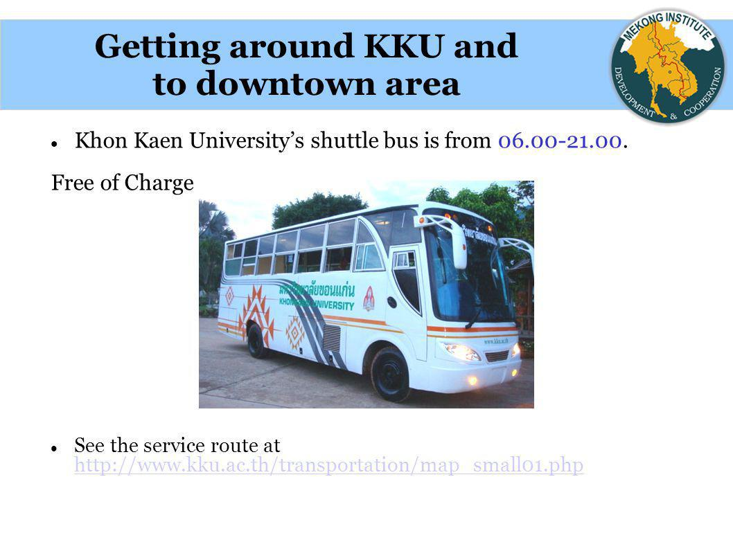 Khon Kaen University's shuttle bus is from 06.00-21.00. Free of Charge See the service route at http://www.kku.ac.th/transportation/map_small01.php ht