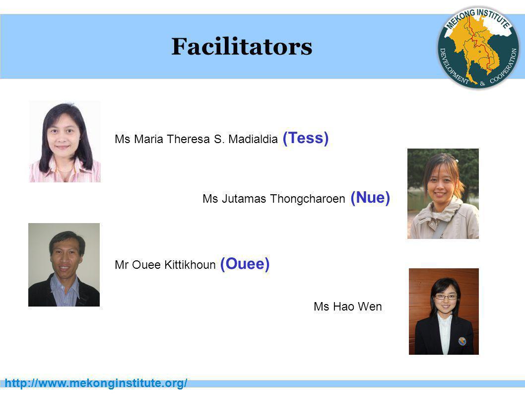 http://www.mekonginstitute.org/ Facilitators Ms Maria Theresa S. Madialdia (Tess) Ms Jutamas Thongcharoen (Nue) Mr Ouee Kittikhoun (Ouee) Ms Hao Wen