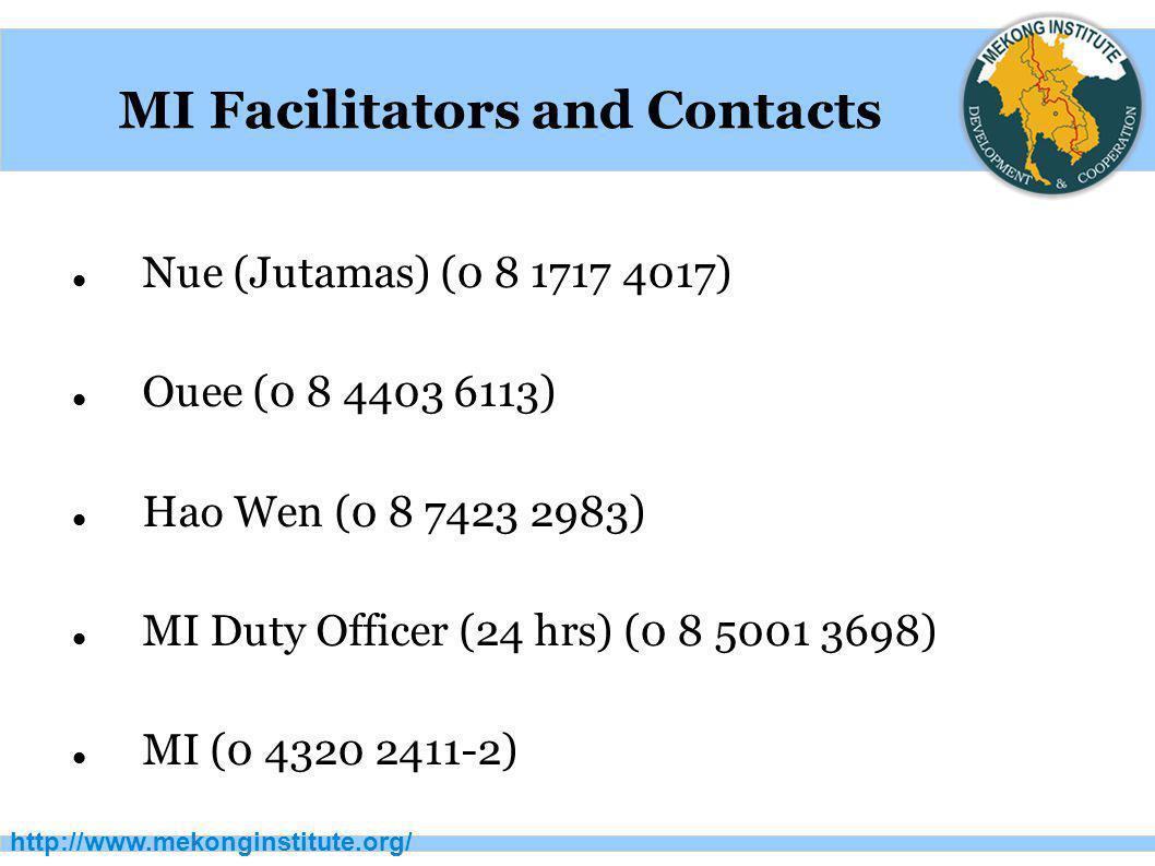 http://www.mekonginstitute.org/ MI Facilitators and Contacts Nue (Jutamas) (0 8 1717 4017) Ouee (0 8 4403 6113) Hao Wen (0 8 7423 2983) MI Duty Office