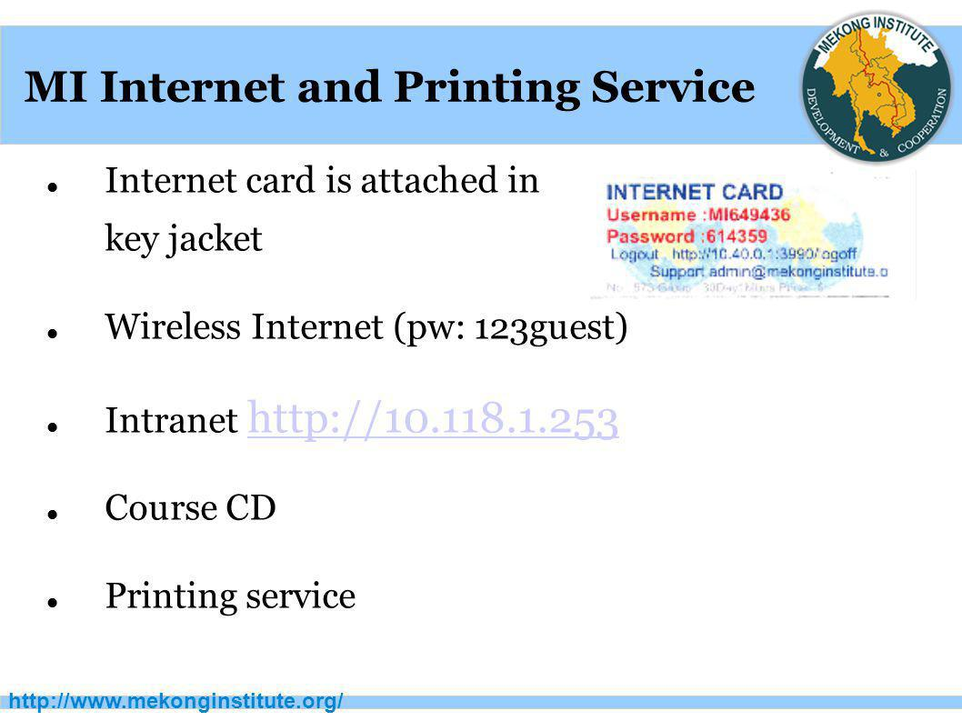http://www.mekonginstitute.org/ MI Internet and Printing Service Internet card is attached in key jacket Wireless Internet (pw: 123guest) Intranet htt