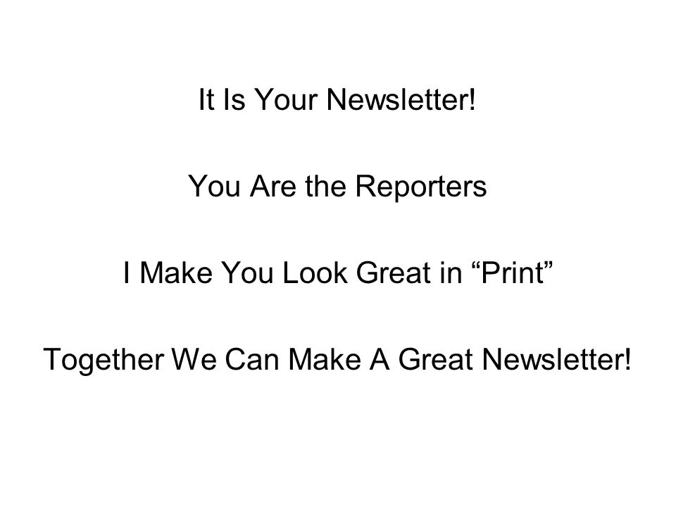 It Is Your Newsletter.