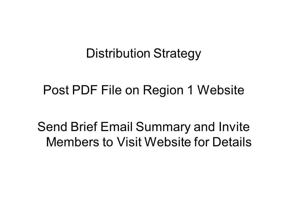 Distribution Strategy Post PDF File on Region 1 Website Send Brief Email Summary and Invite Members to Visit Website for Details