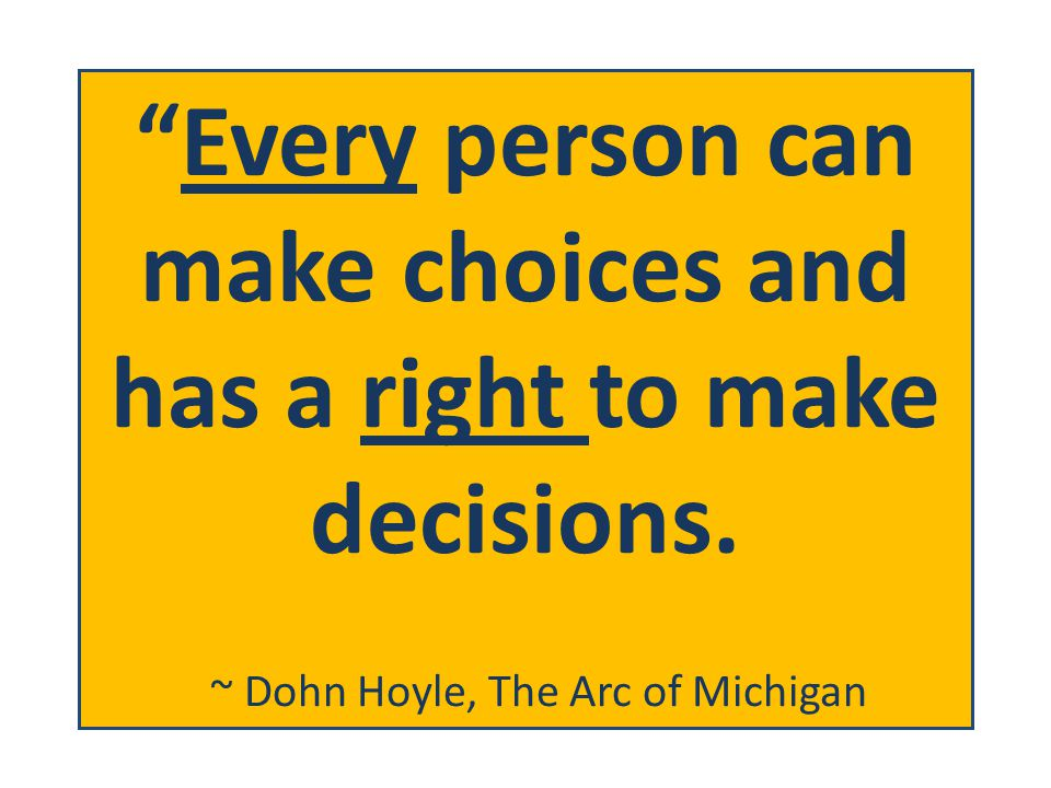 It is important to remember that all adults are presumed competent to make choices about their lives.