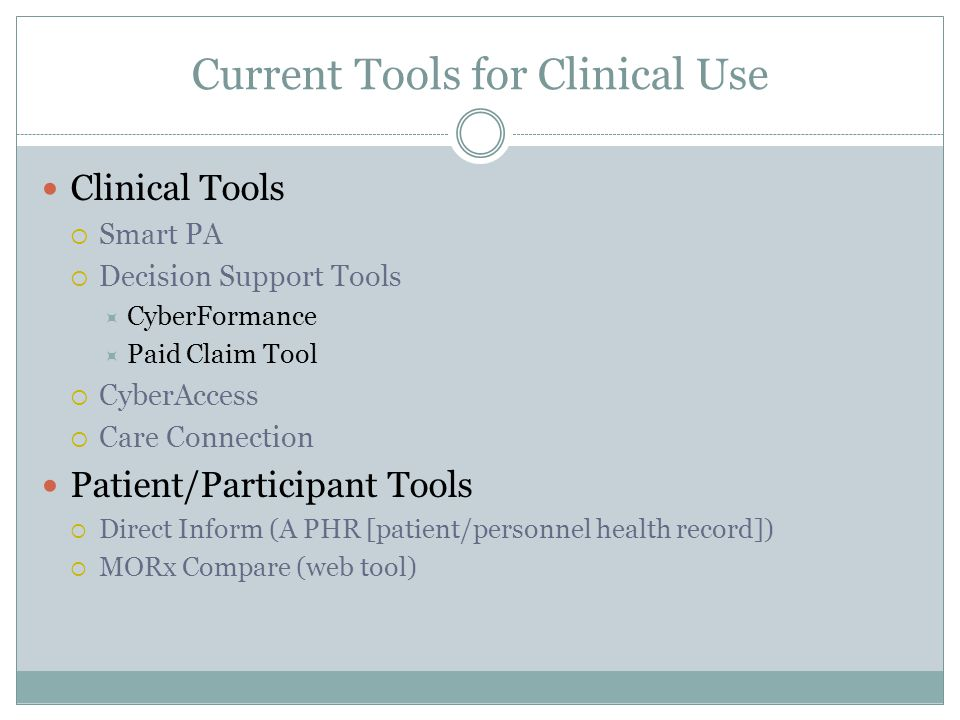 Current Tools for Clinical Use Clinical Tools  Smart PA  Decision Support Tools  CyberFormance  Paid Claim Tool  CyberAccess  Care Connection Patient/Participant Tools  Direct Inform (A PHR [patient/personnel health record])  MORx Compare (web tool)