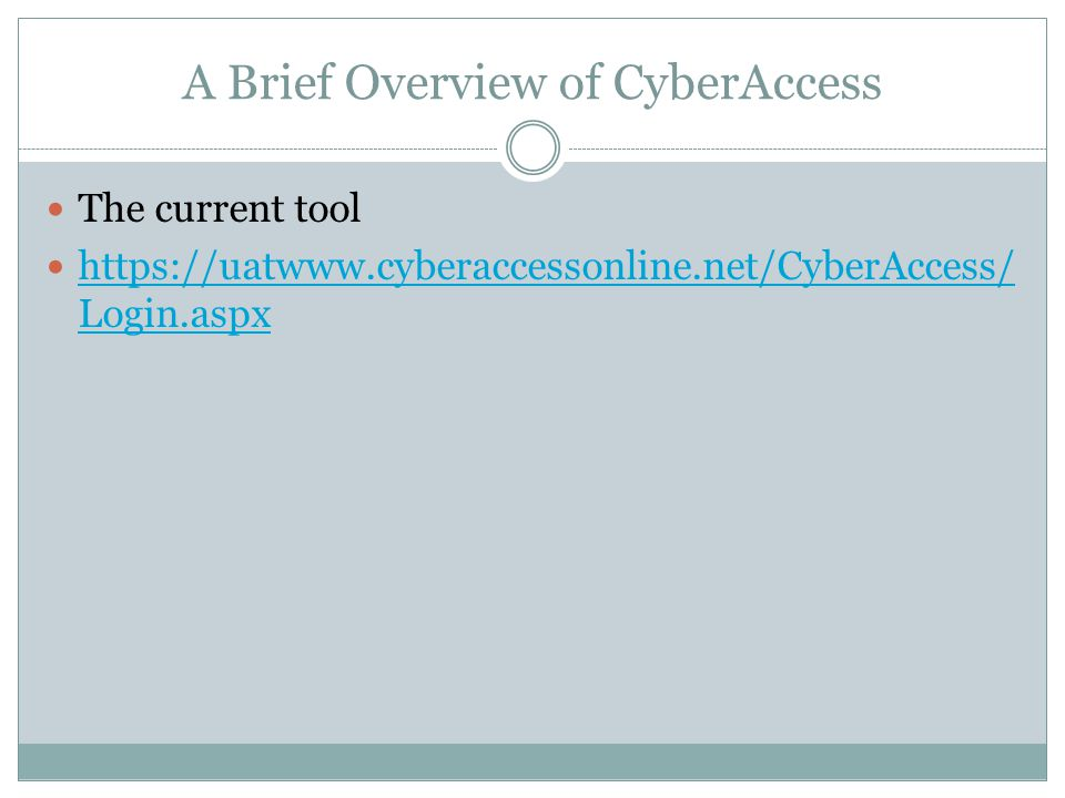A Brief Overview of CyberAccess The current tool https://uatwww.cyberaccessonline.net/CyberAccess/ Login.aspx https://uatwww.cyberaccessonline.net/CyberAccess/ Login.aspx