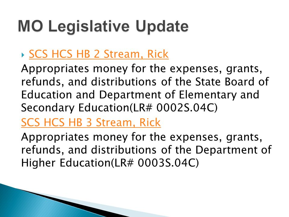  SCS HCS HB 2 Stream, Rick SCS HCS HB 2 Stream, Rick Appropriates money for the expenses, grants, refunds, and distributions of the State Board of Education and Department of Elementary and Secondary Education(LR# 0002S.04C) SCS HCS HB 3 Stream, Rick Appropriates money for the expenses, grants, refunds, and distributions of the Department of Higher Education(LR# 0003S.04C)