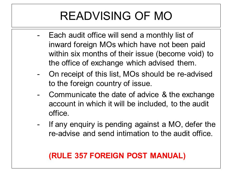 READVISING OF MO -Each audit office will send a monthly list of inward foreign MOs which have not been paid within six months of their issue (become void) to the office of exchange which advised them.