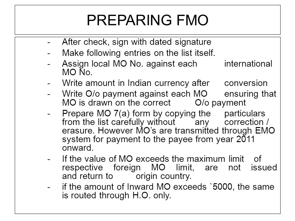 PREPARING FMO -After check, sign with dated signature -Make following entries on the list itself.