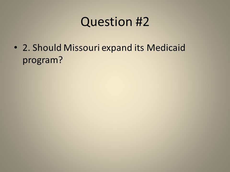 Question #2 2. Should Missouri expand its Medicaid program?