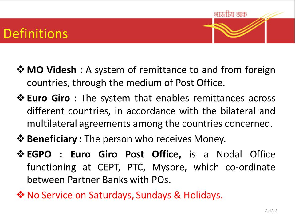  MO Videsh : A system of remittance to and from foreign countries, through the medium of Post Office.