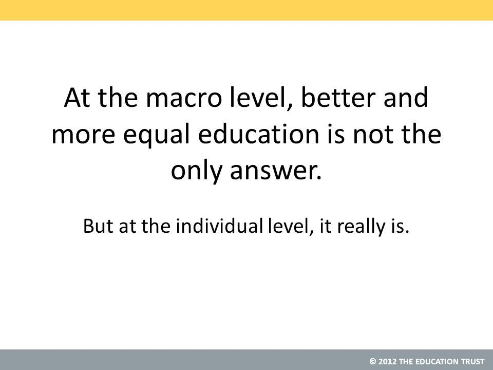 © 2012 THE EDUCATION TRUST At the macro level, better and more equal education is not the only answer.